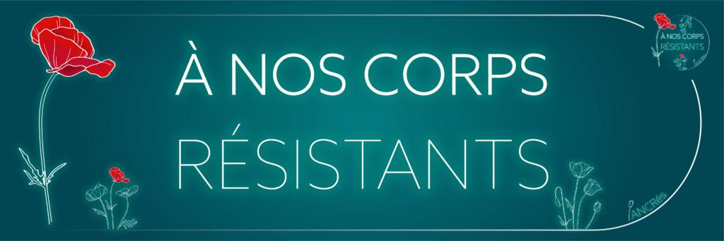 Bannière avec le nom du collectif : A nos corps résistants sur fond vert avec des coquelicots